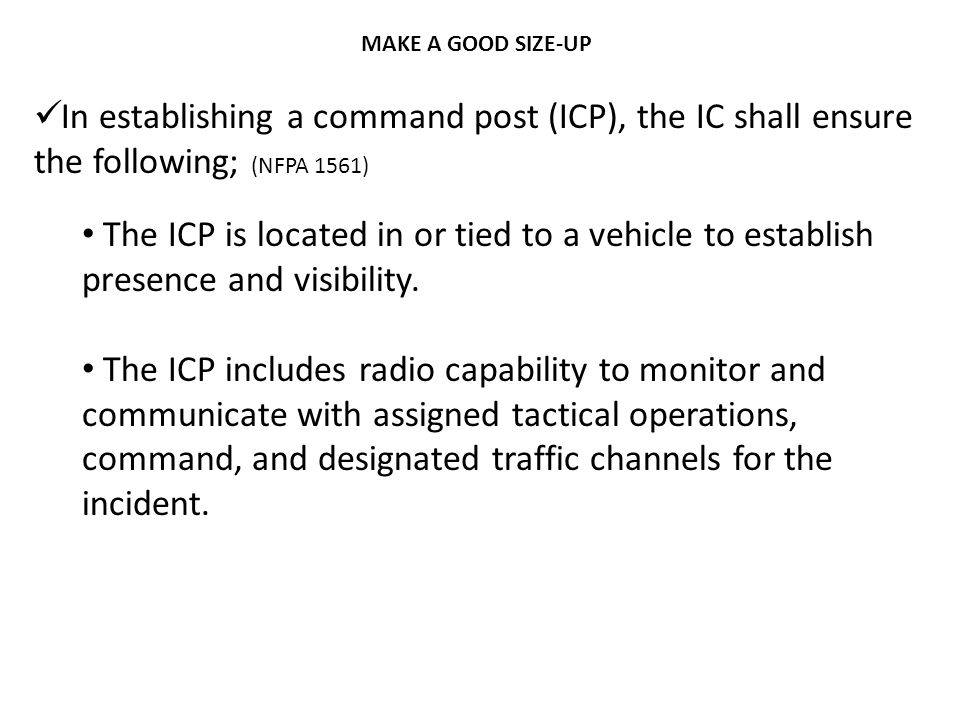 MAKE A GOOD SIZE-UP In establishing a command post (ICP), the IC shall ensure the following; (NFPA 1561)
