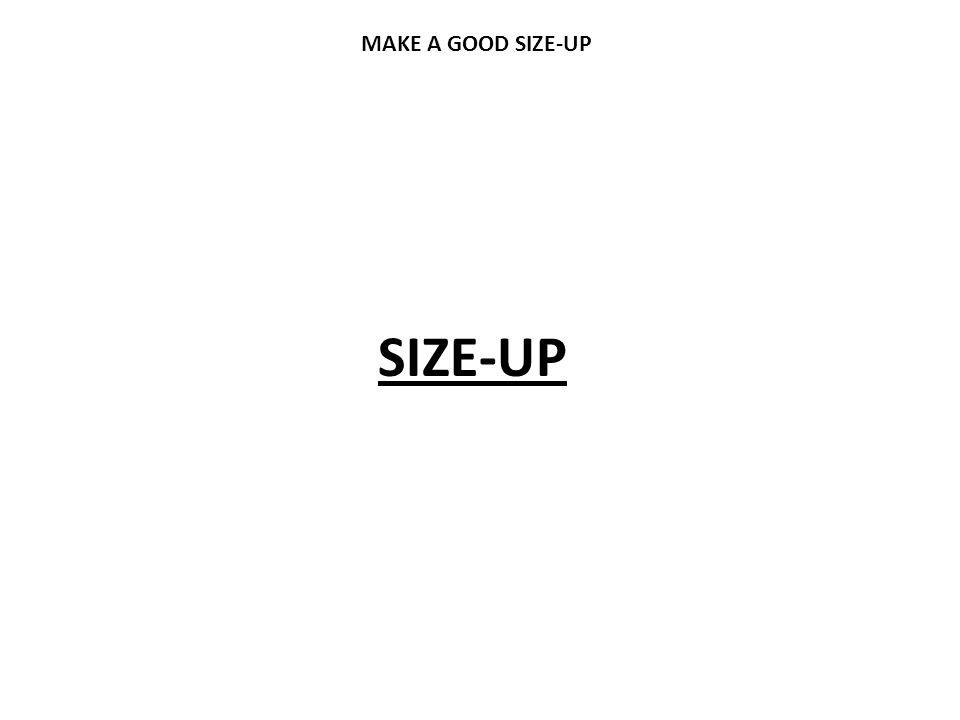 MAKE A GOOD SIZE-UP SIZE-UP