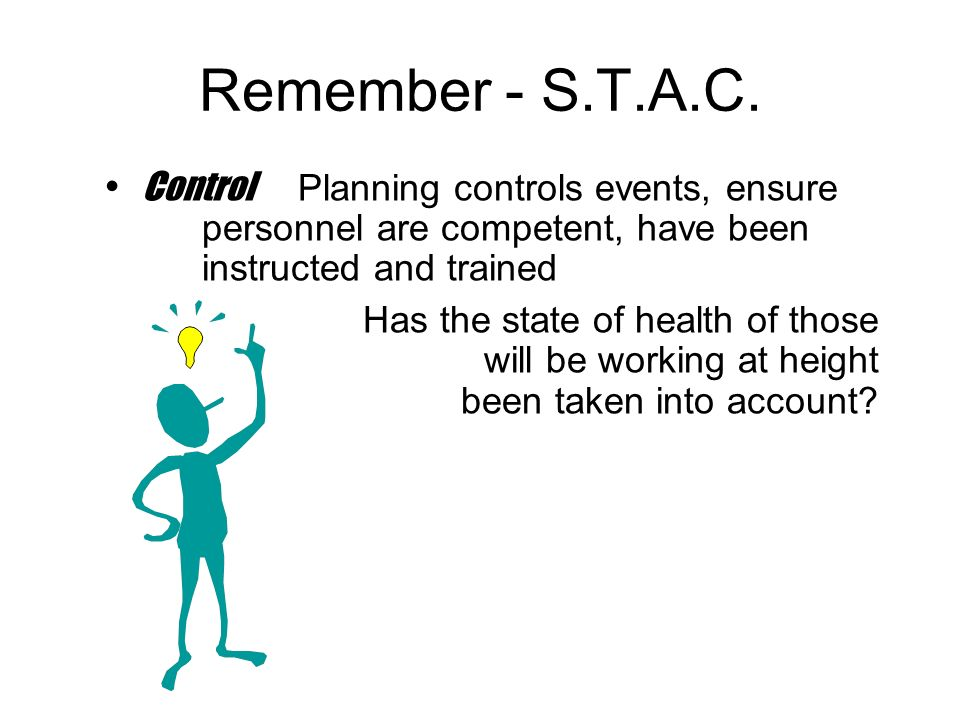 Remember - S.T.A.C. Control Planning controls events, ensure personnel are competent, have been instructed and trained.