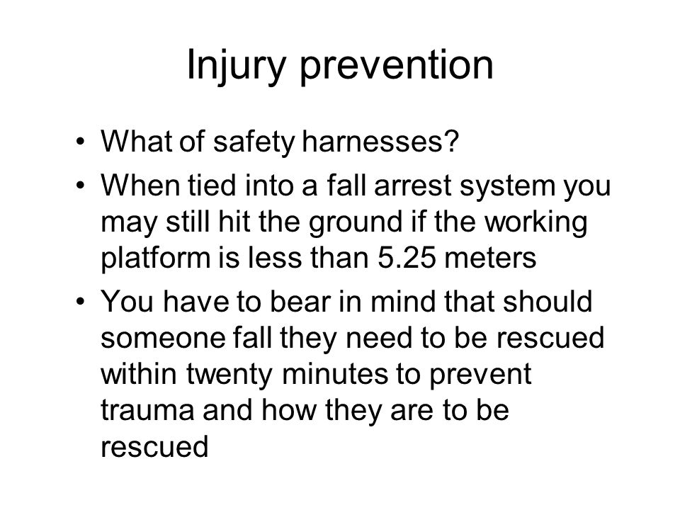 Injury prevention What of safety harnesses