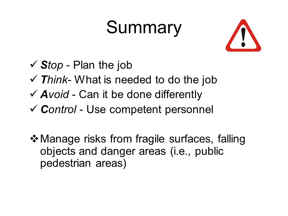 Summary Stop - Plan the job Think- What is needed to do the job