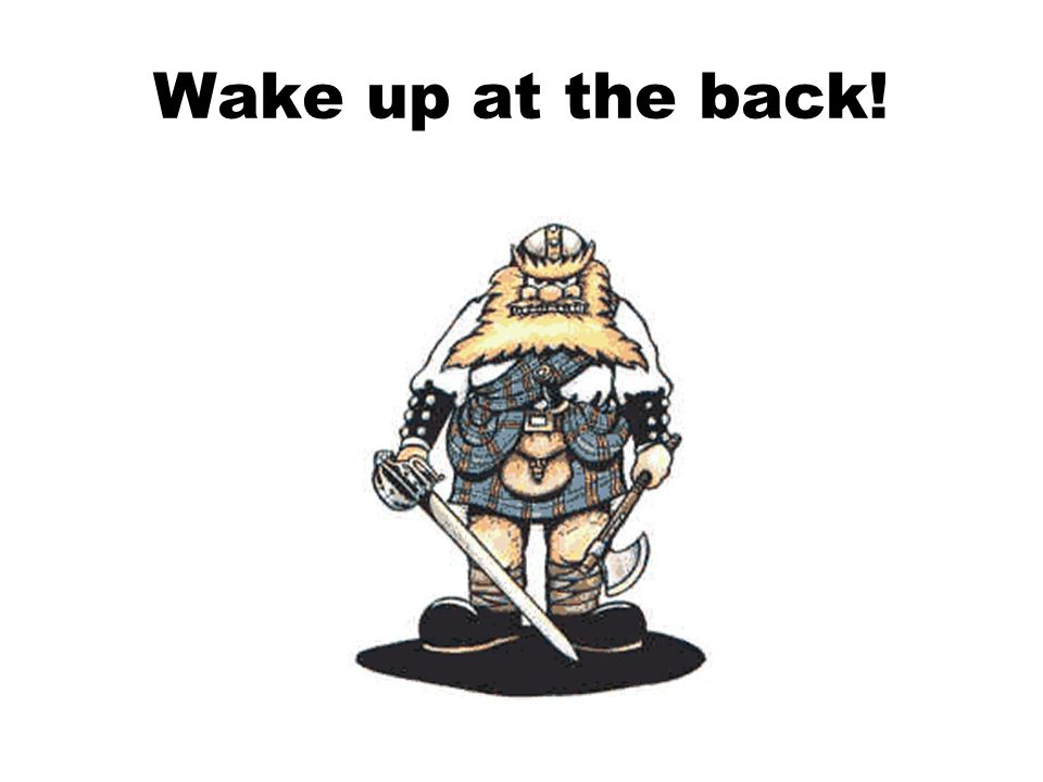 Wake up at the back!