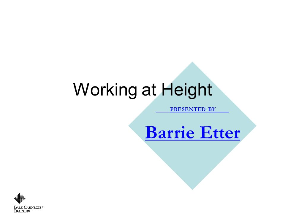 PRESENTED BY Barrie Etter Working at Height