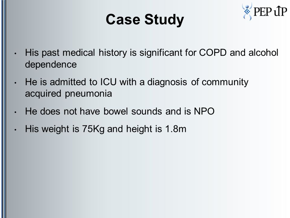 Case Study His past medical history is significant for COPD and alcohol dependence.