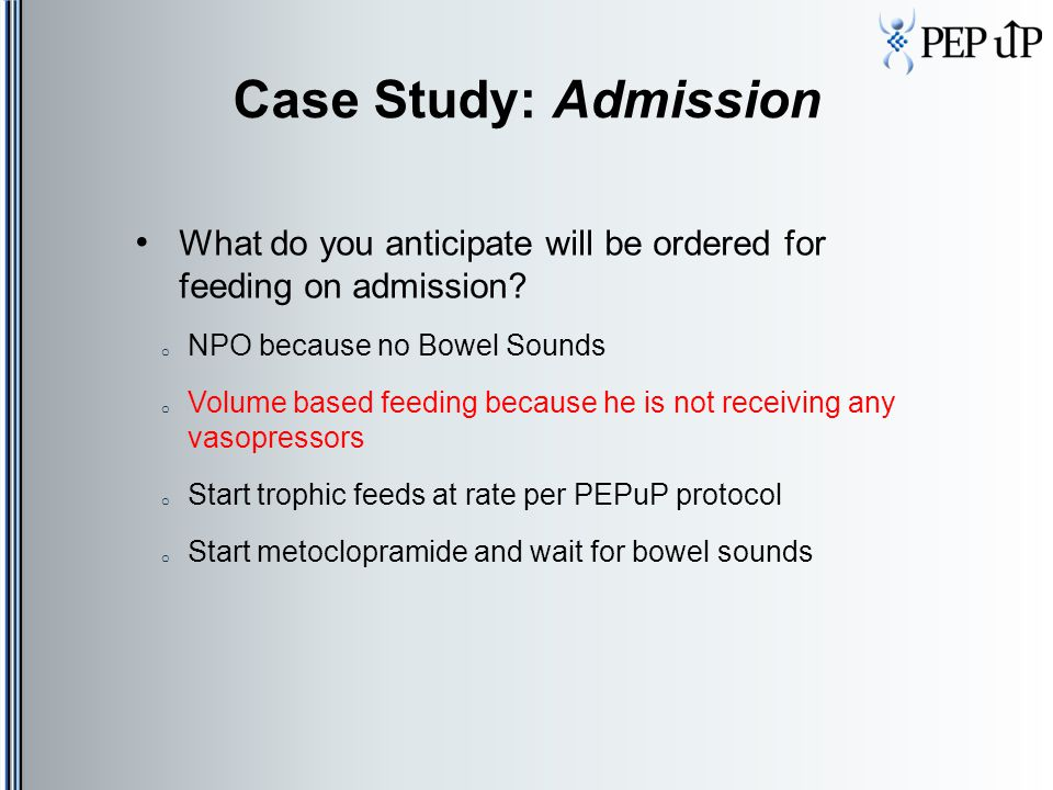 Case Study: Admission What do you anticipate will be ordered for feeding on admission NPO because no Bowel Sounds.