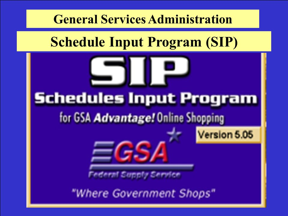 General Services Administration Schedule Input Program (SIP)