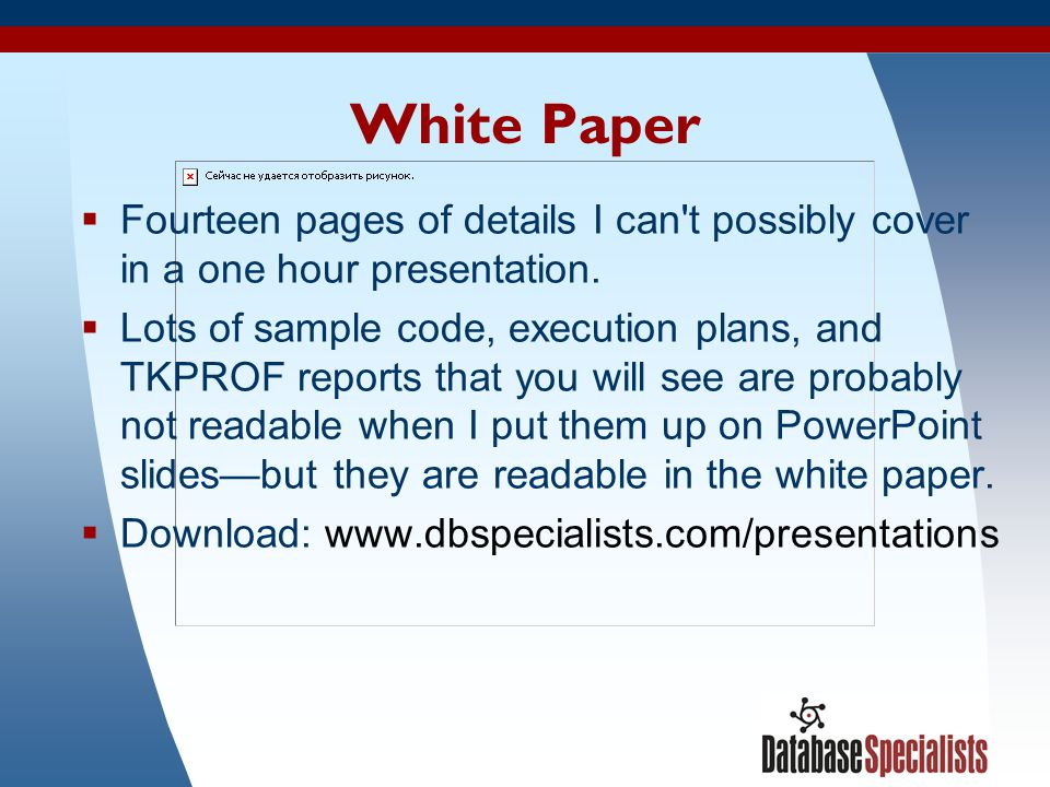 White Paper Fourteen pages of details I can t possibly cover in a one hour presentation.