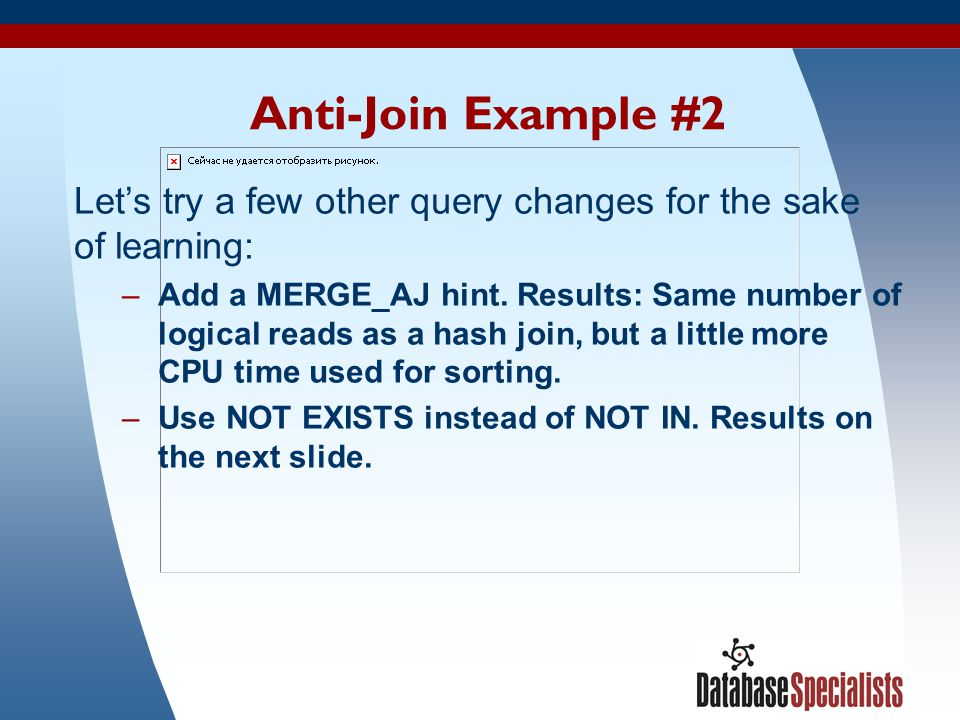 Anti-Join Example #2 Let's try a few other query changes for the sake of learning: