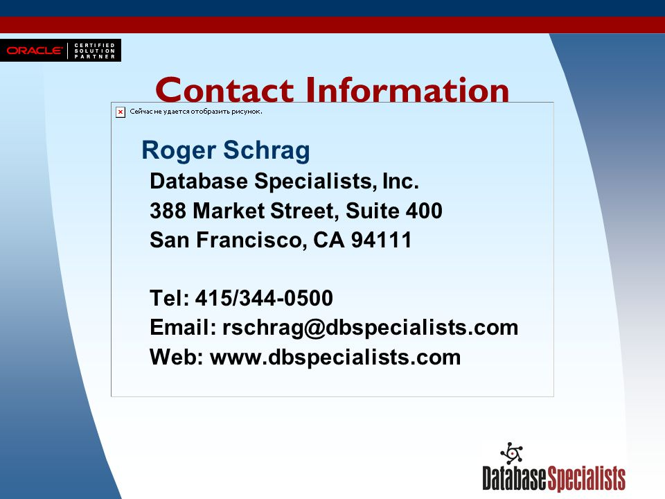 Contact Information Roger Schrag. Database Specialists, Inc. 388 Market Street, Suite 400. San Francisco, CA 94111.