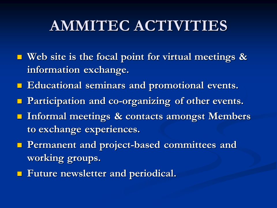 AMMITEC ACTIVITIES Web site is the focal point for virtual meetings & information exchange. Educational seminars and promotional events.