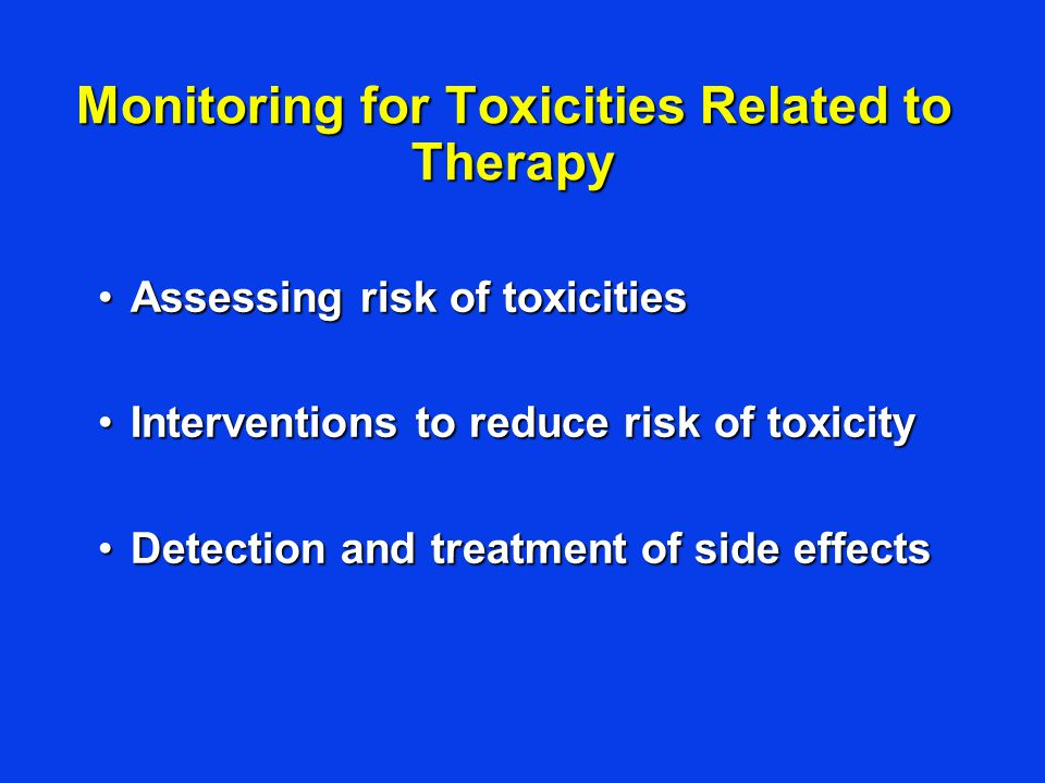 Monitoring for Toxicities Related to Therapy