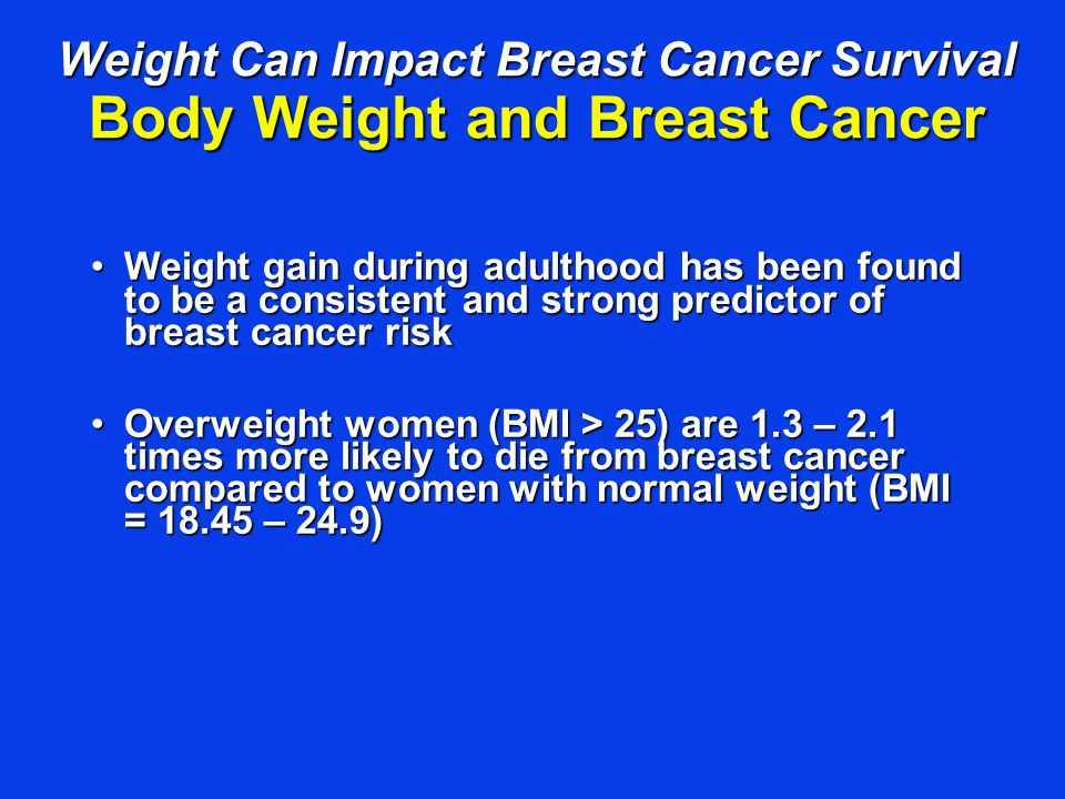 Weight Can Impact Breast Cancer Survival Body Weight and Breast Cancer