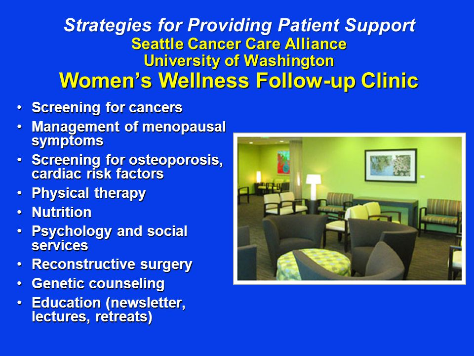 Strategies for Providing Patient Support Seattle Cancer Care Alliance University of Washington Women's Wellness Follow-up Clinic