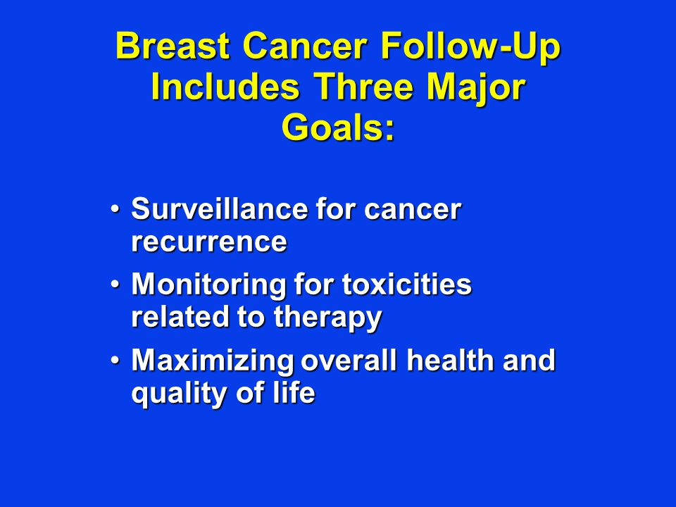 Breast Cancer Follow-Up Includes Three Major Goals: