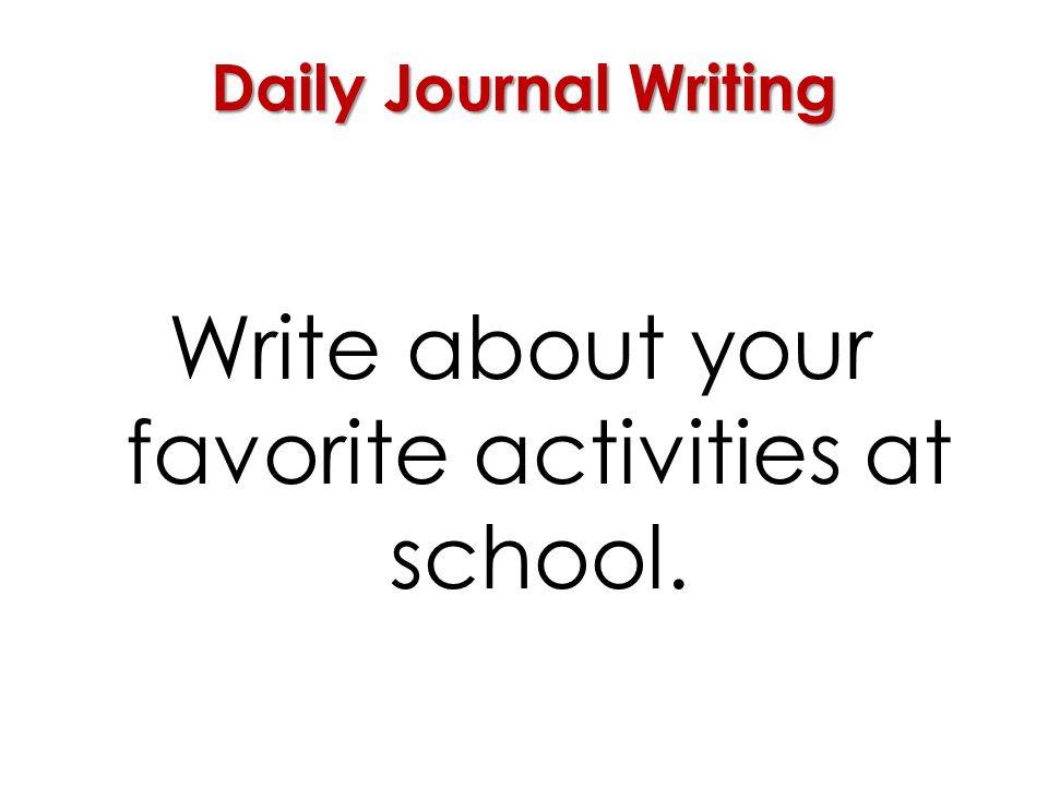 Write about your favorite activities at school.