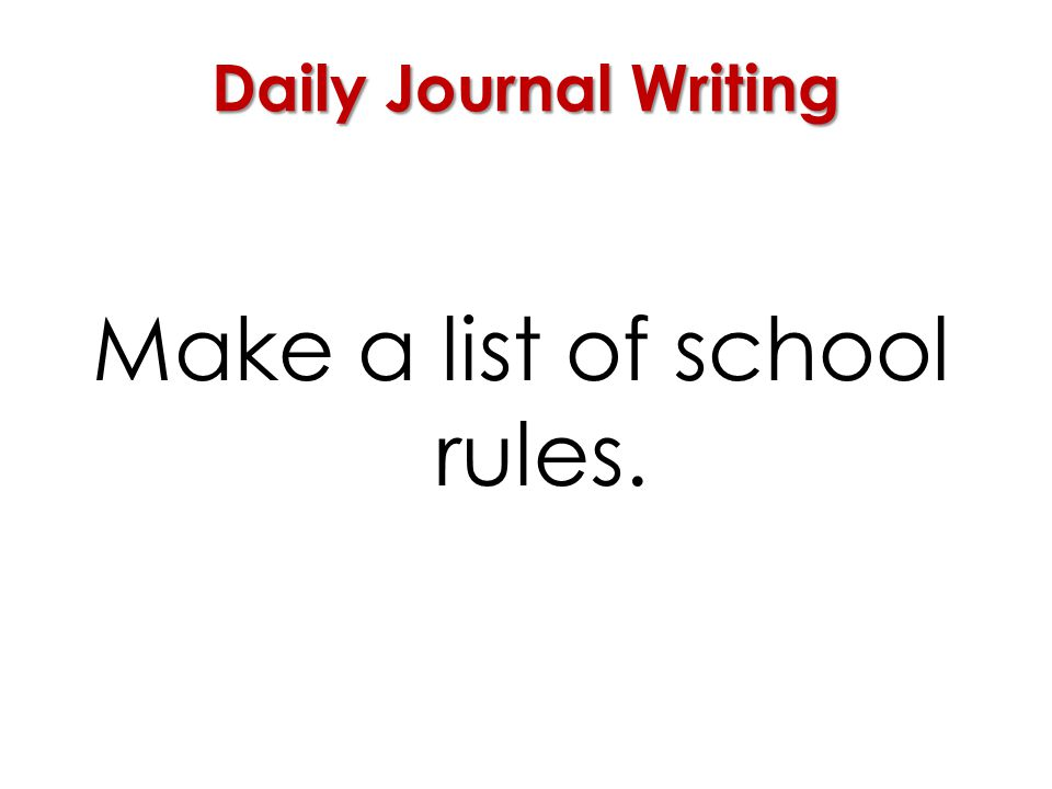 Make a list of school rules.