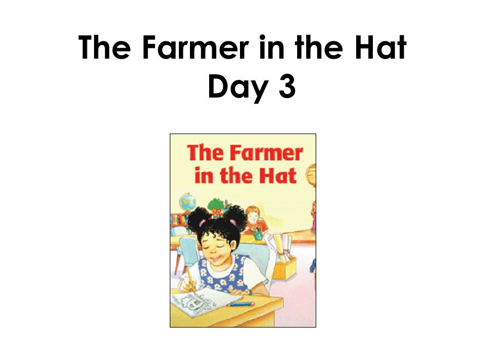 The Farmer in the Hat Day 3