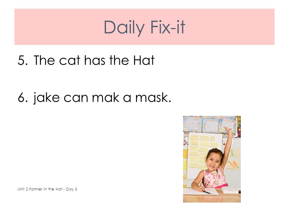 Daily Fix-it The cat has the Hat jake can mak a mask.