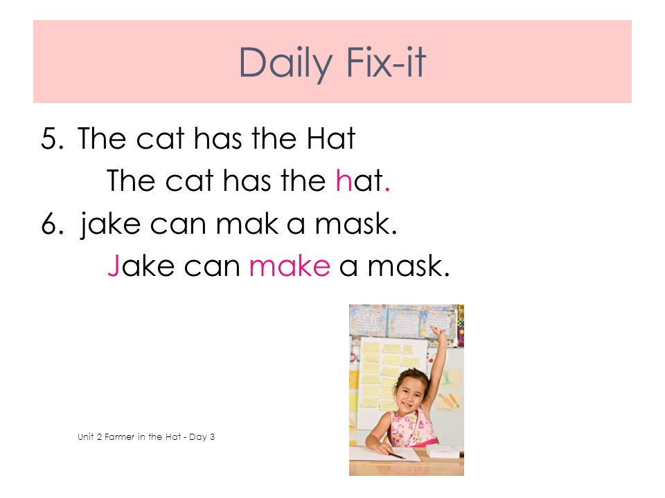 Daily Fix-it The cat has the Hat The cat has the hat.