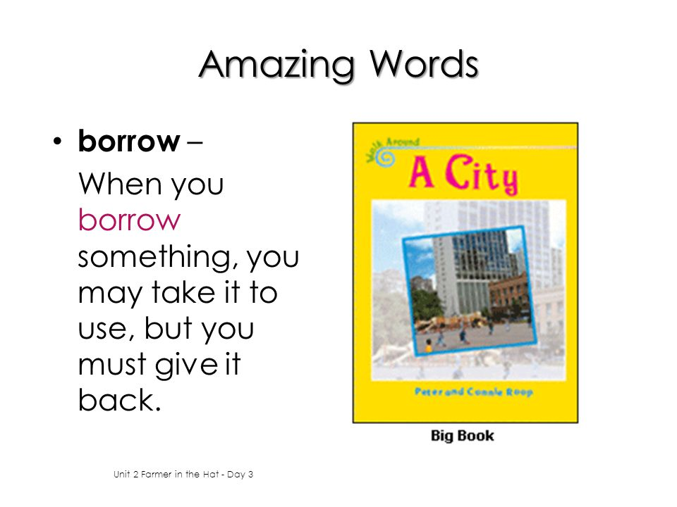 Amazing Words borrow – When you borrow something, you may take it to use, but you must give it back.