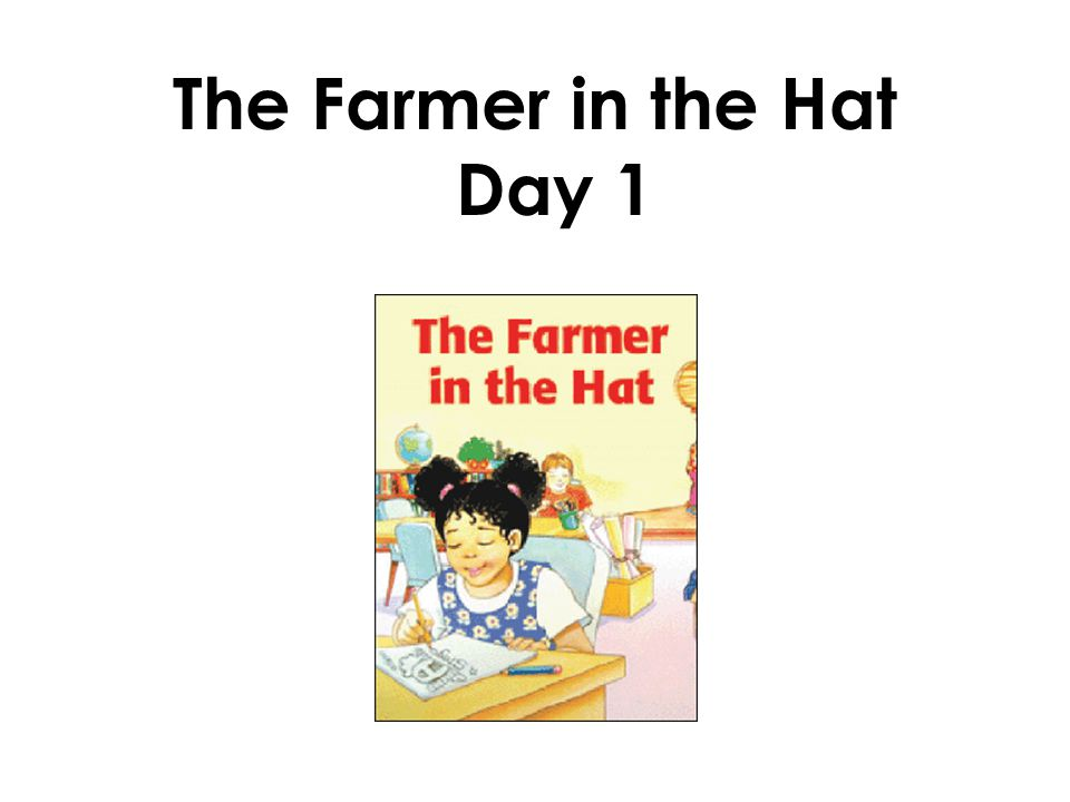 The Farmer in the Hat Day 1