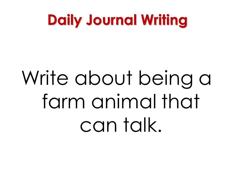 Write about being a farm animal that can talk.