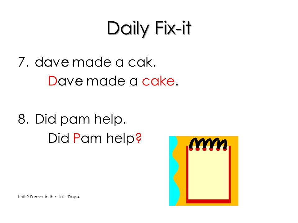 Daily Fix-it dave made a cak. Dave made a cake. Did pam help.