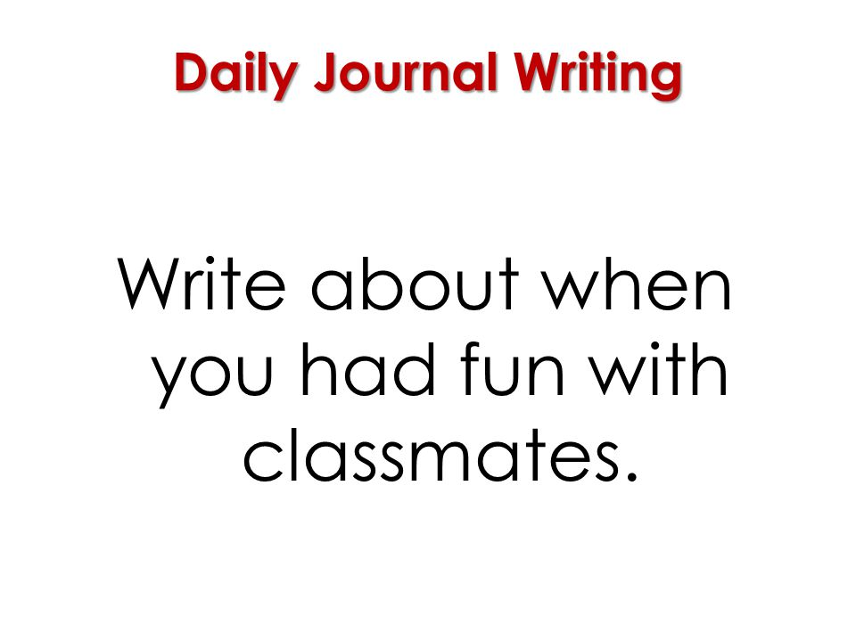 Write about when you had fun with classmates.