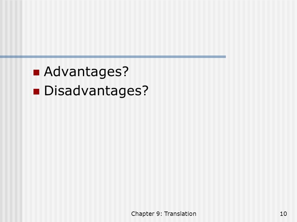 Advantages Disadvantages Chapter 9: Translation