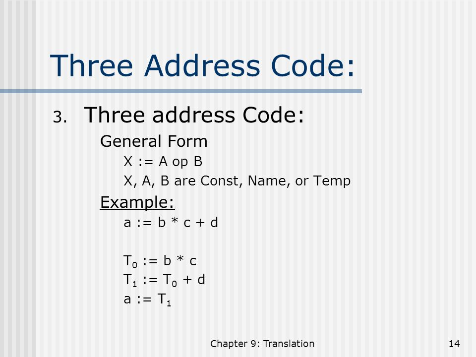 Three Address Code: Three address Code: General Form Example: