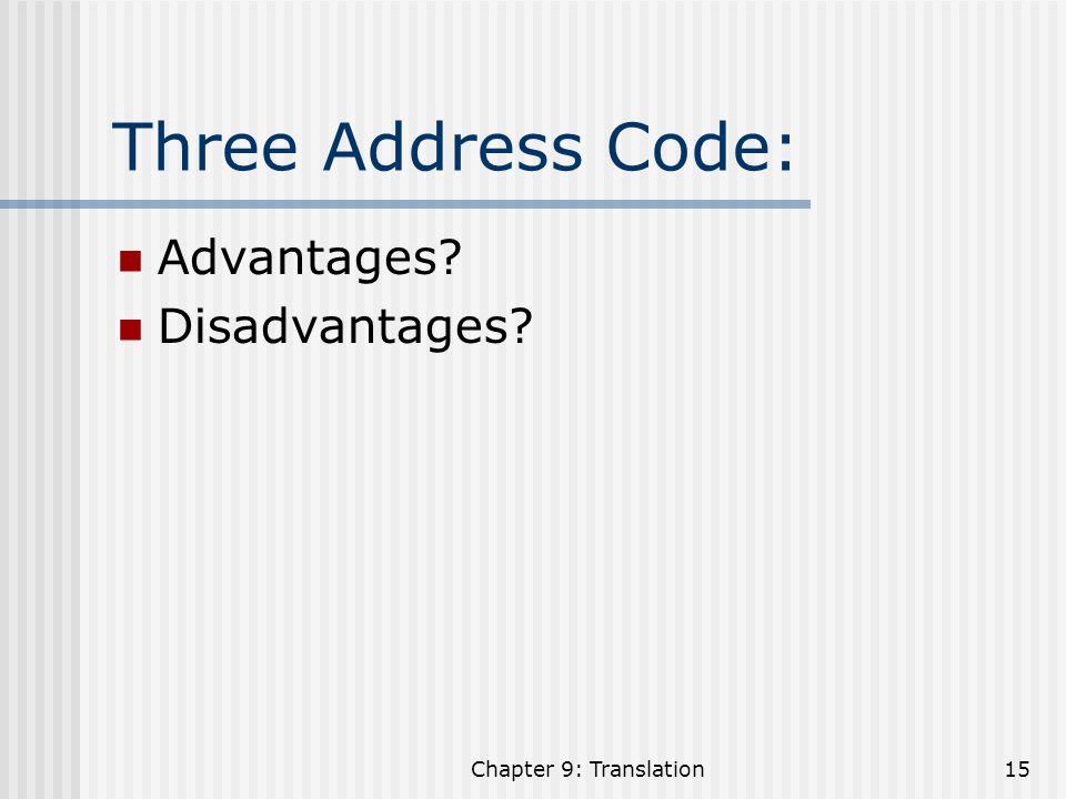 Three Address Code: Advantages Disadvantages Chapter 9: Translation