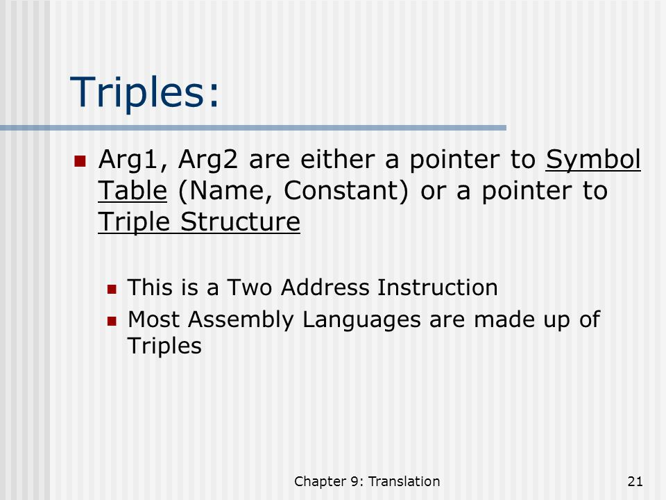 Triples: Arg1, Arg2 are either a pointer to Symbol Table (Name, Constant) or a pointer to Triple Structure.