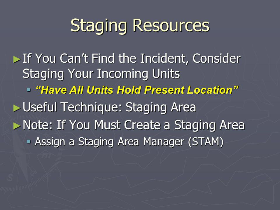 Staging Resources If You Can't Find the Incident, Consider Staging Your Incoming Units. Have All Units Hold Present Location