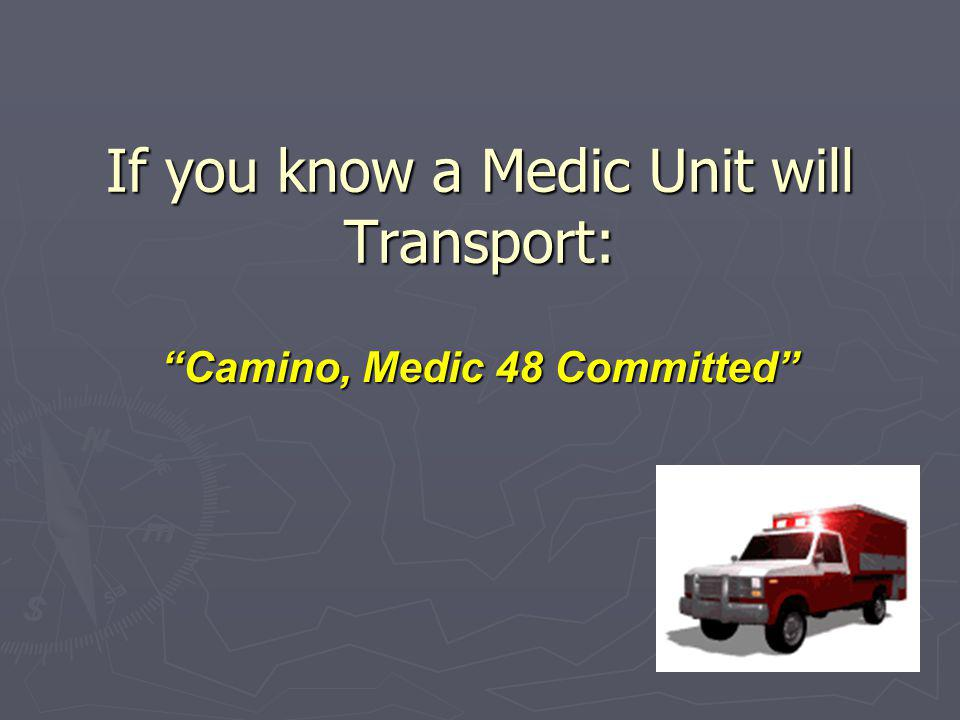 If you know a Medic Unit will Transport: