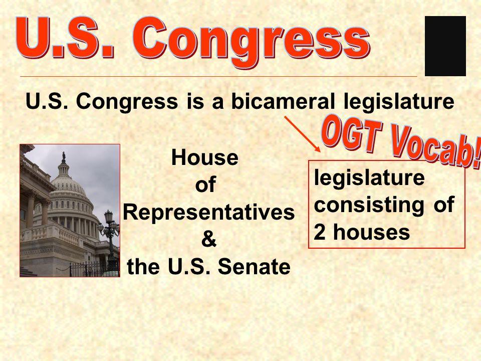 U.S. Congress OGT Vocab! U.S. Congress is a bicameral legislature