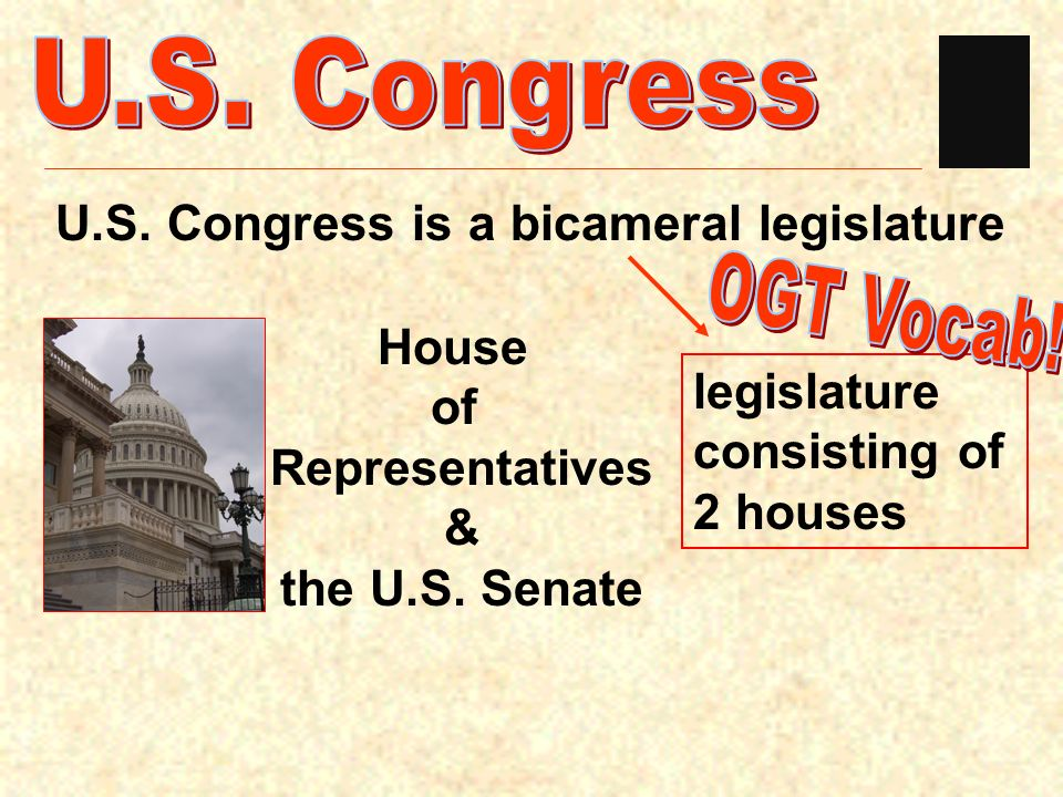 U.S. Congress OGT Vocab! U.S. Congress is a bicameral legislature