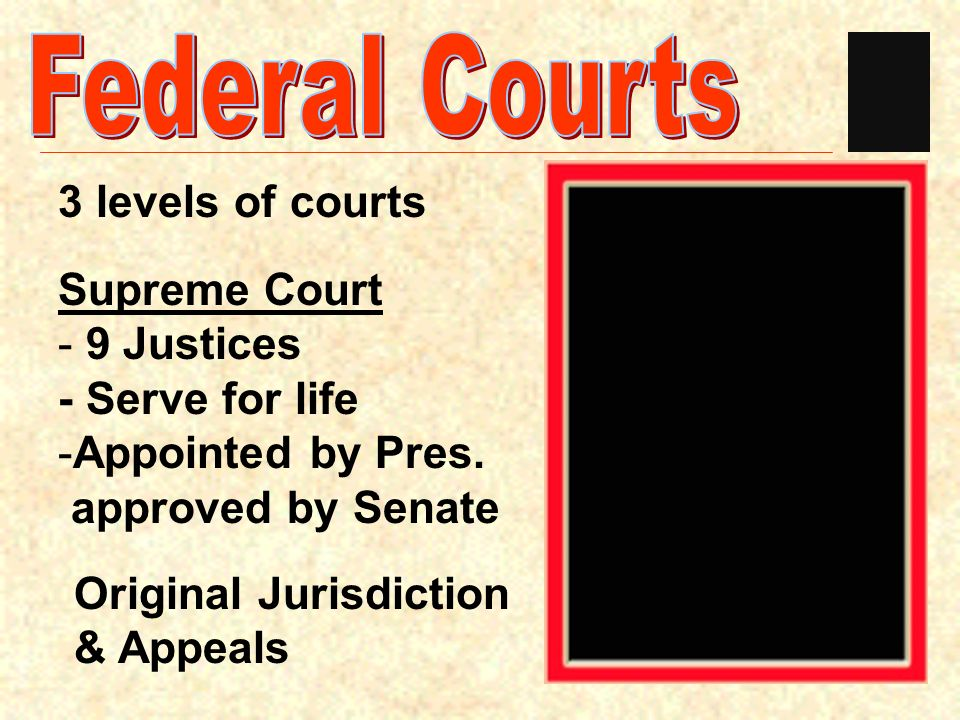 Federal Courts 3 levels of courts Supreme Court 9 Justices