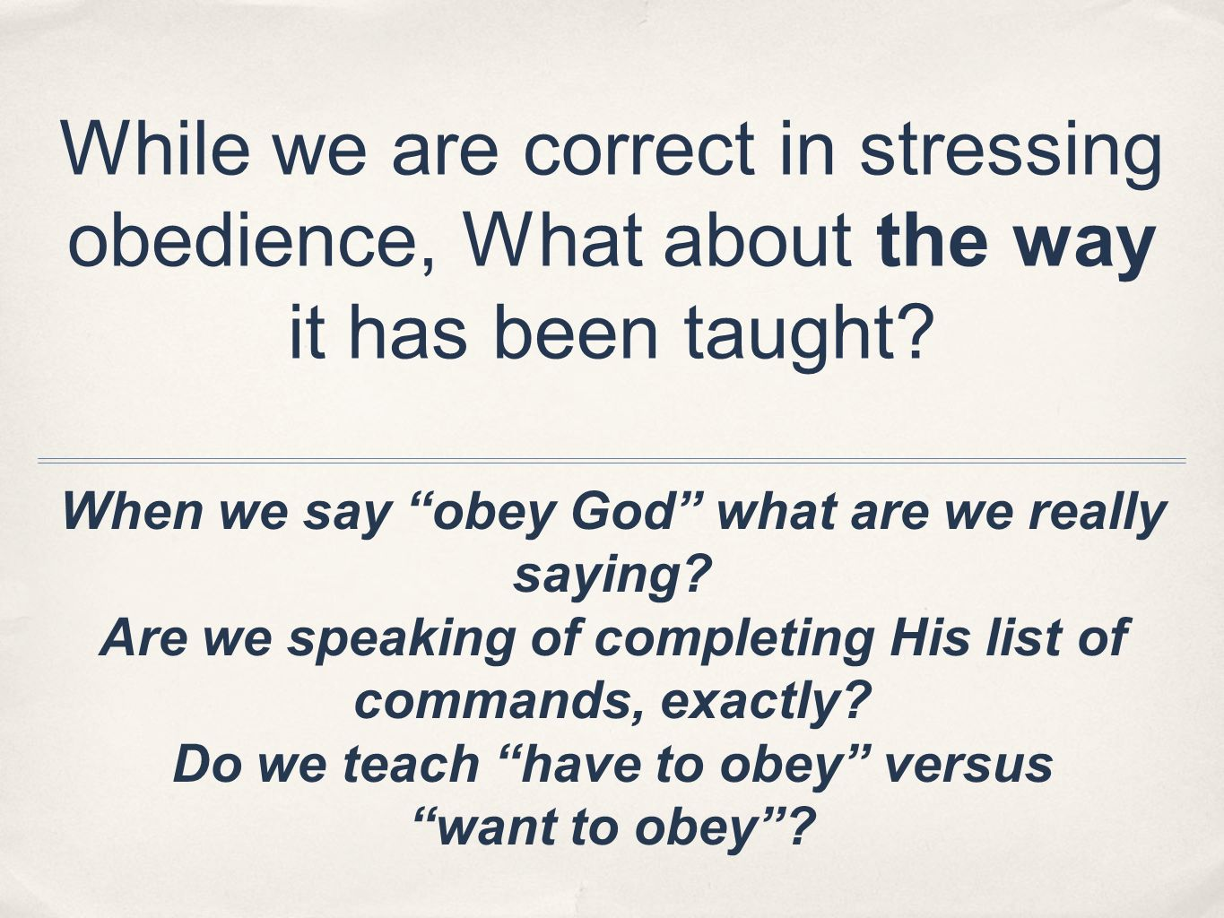 While we are correct in stressing obedience, What about the way it has been taught