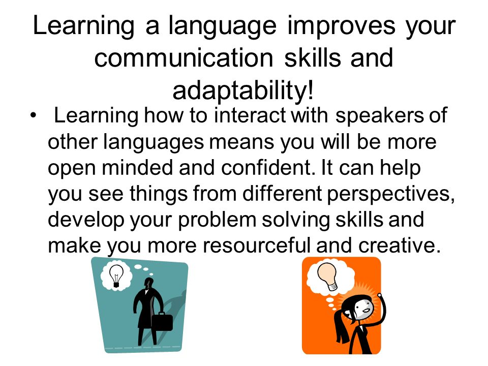 Learning a language improves your communication skills and adaptability!