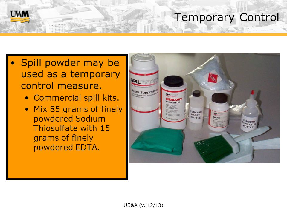 Temporary Control Spill powder may be used as a temporary control measure. Commercial spill kits.