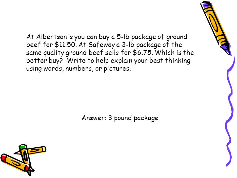 At Albertson s you can buy a 5-lb package of ground beef for $11. 50