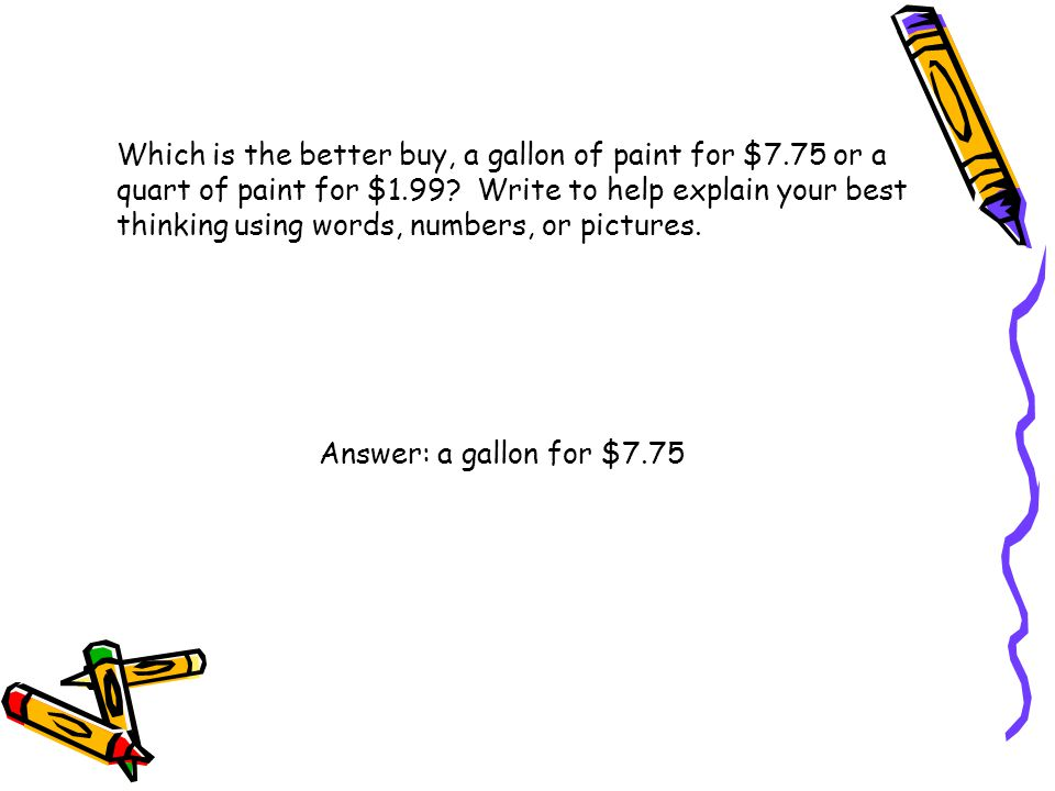 Which is the better buy, a gallon of paint for $7
