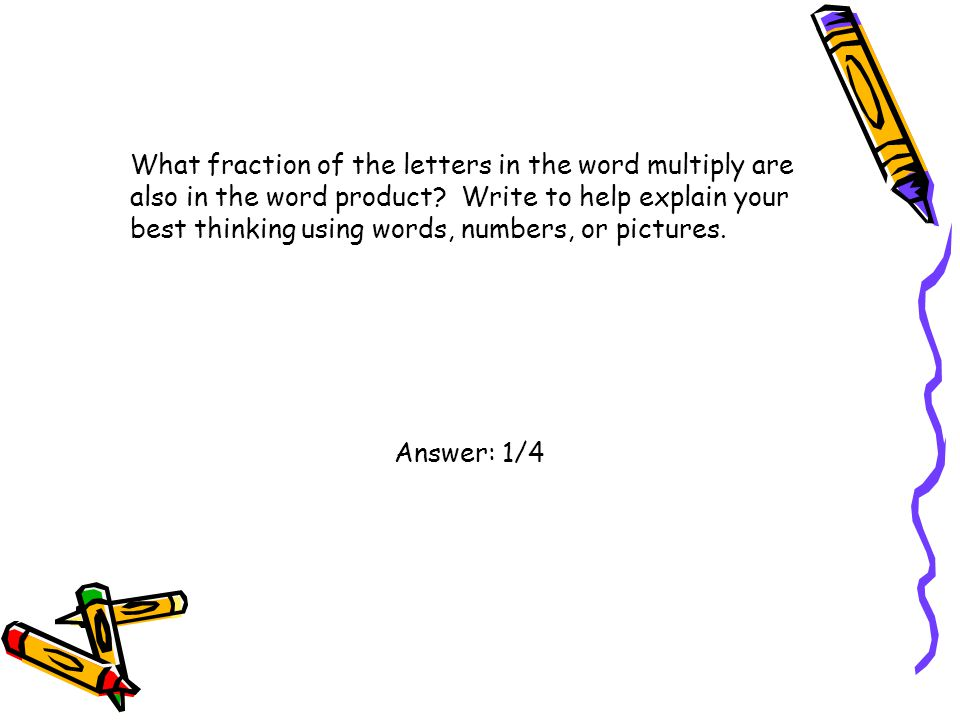 What fraction of the letters in the word multiply are also in the word product Write to help explain your best thinking using words, numbers, or pictures.