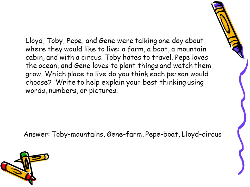 Lloyd, Toby, Pepe, and Gene were talking one day about where they would like to live: a farm, a boat, a mountain cabin, and with a circus. Toby hates to travel. Pepe loves the ocean, and Gene loves to plant things and watch them grow. Which place to live do you think each person would