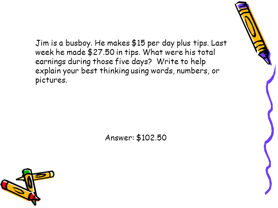 Jim is a busboy. He makes $15 per day plus tips. Last week he made $27