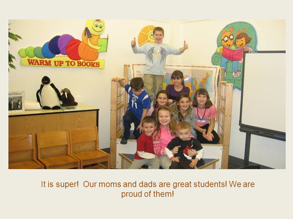 It is super! Our moms and dads are great students! We are proud of them!