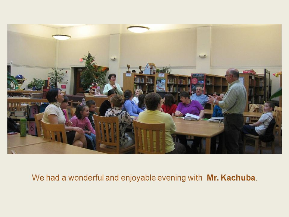 We had a wonderful and enjoyable evening with Mr. Kachuba.