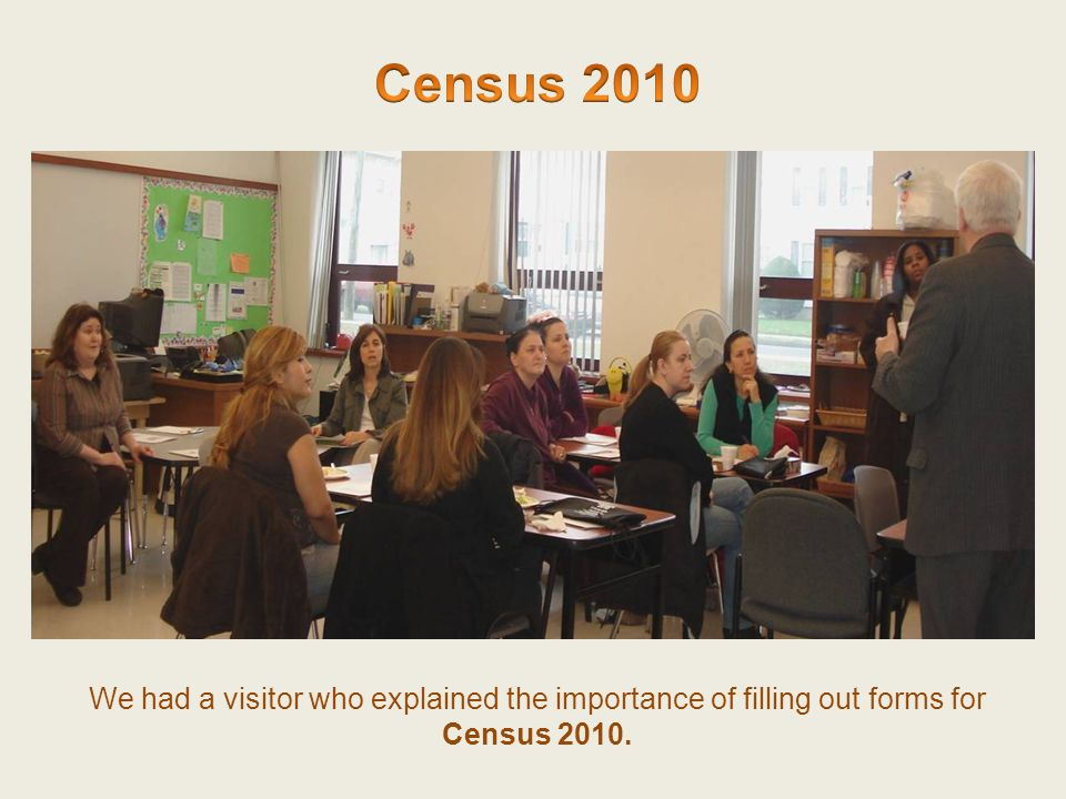 Census 2010 We had a visitor who explained the importance of filling out forms for Census 2010.