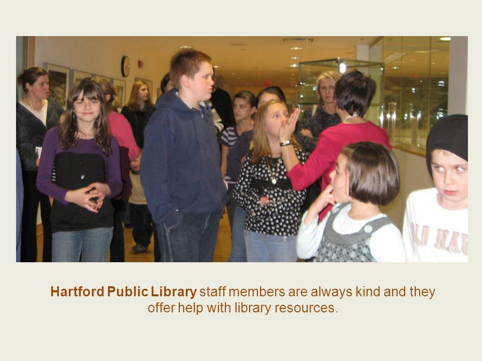 Hartford Public Library staff members are always kind and they offer help with library resources.