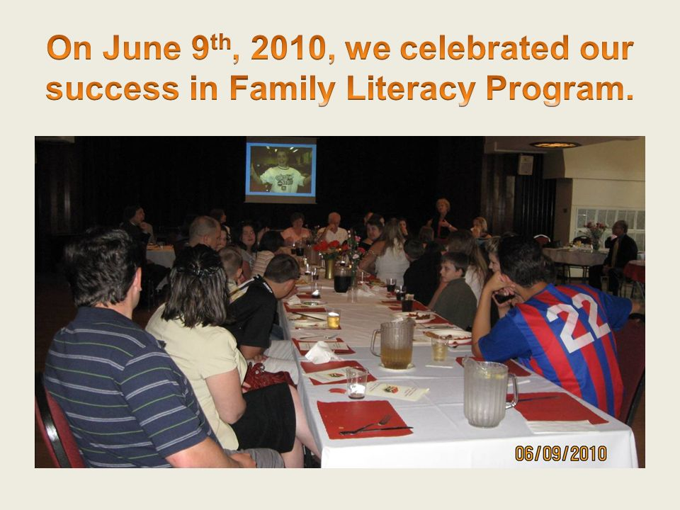 On June 9th, 2010, we celebrated our success in Family Literacy Program.